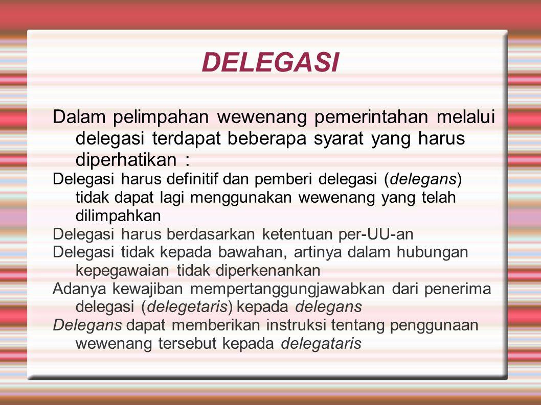 DELEGASI Dalam pelimpahan wewenang pemerintahan melalui delegasi terdapat beberapa syarat yang harus diperhatikan :