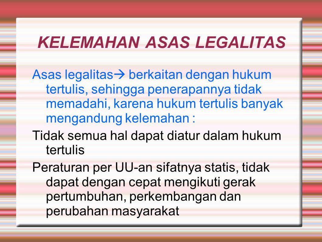 KELEMAHAN ASAS LEGALITAS