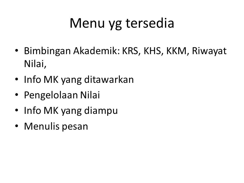Menu yg tersedia Bimbingan Akademik: KRS, KHS, KKM, Riwayat Nilai,