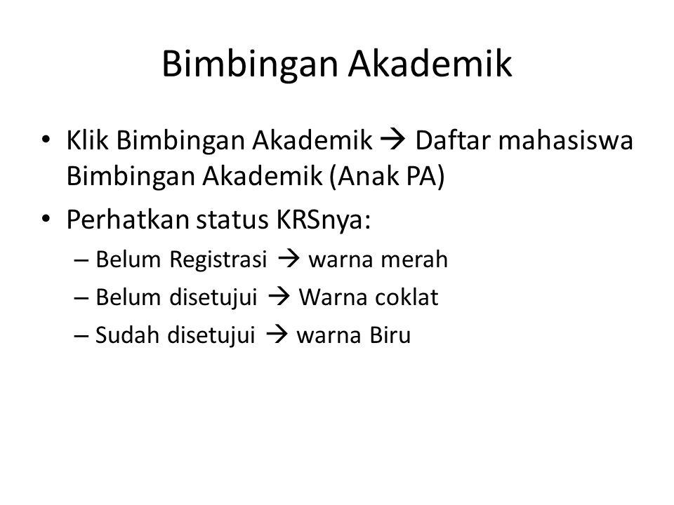 Bimbingan Akademik Klik Bimbingan Akademik  Daftar mahasiswa Bimbingan Akademik (Anak PA) Perhatkan status KRSnya: