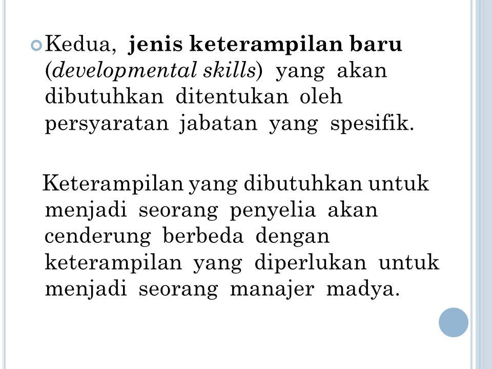 Kedua, jenis keterampilan baru (developmental skills) yang akan dibutuhkan ditentukan oleh persyaratan jabatan yang spesifik.