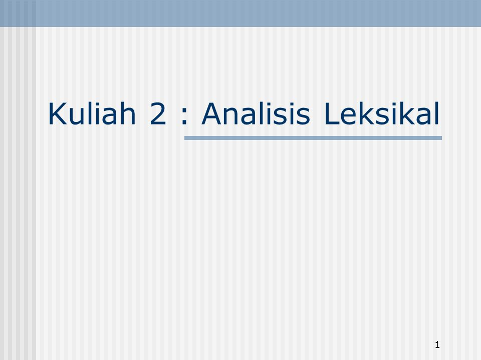 Kuliah 2 : Analisis Leksikal