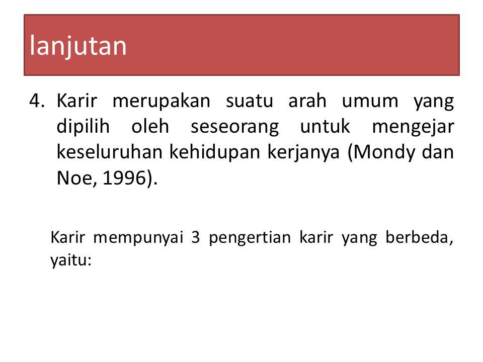 lanjutan Karir merupakan suatu arah umum yang dipilih oleh seseorang untuk mengejar keseluruhan kehidupan kerjanya (Mondy dan Noe, 1996).