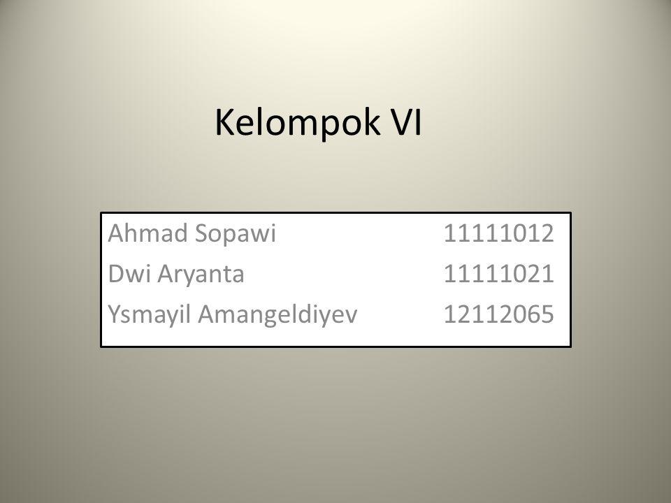 Kelompok VI Ahmad Sopawi 11111012 Dwi Aryanta 11111021