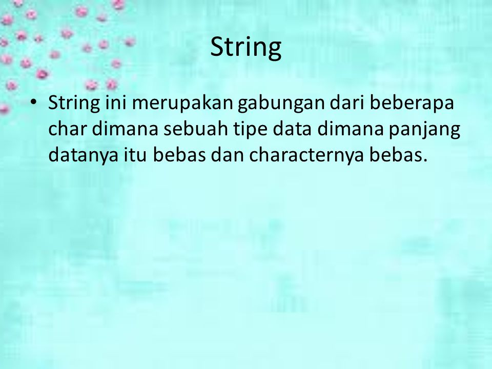 String String ini merupakan gabungan dari beberapa char dimana sebuah tipe data dimana panjang datanya itu bebas dan characternya bebas.