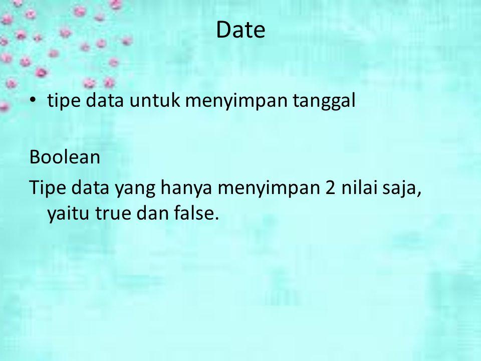 Date tipe data untuk menyimpan tanggal Boolean