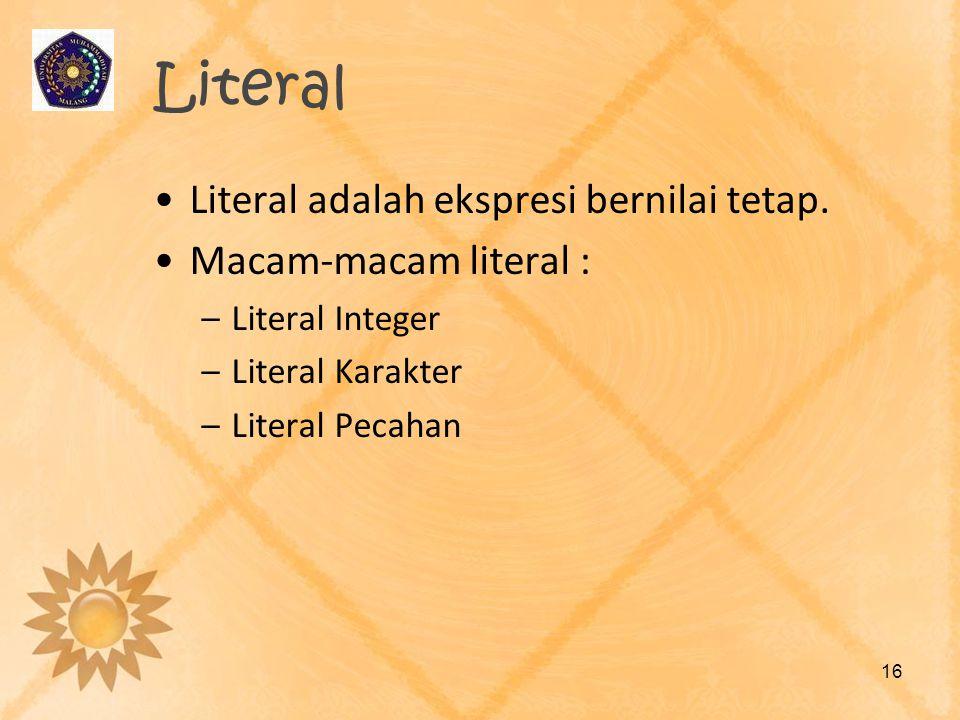 Literal Literal adalah ekspresi bernilai tetap. Macam-macam literal :