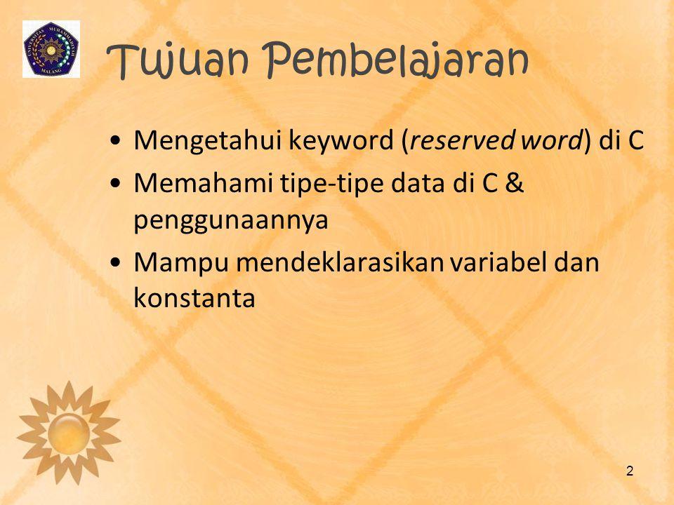Tujuan Pembelajaran Mengetahui keyword (reserved word) di C