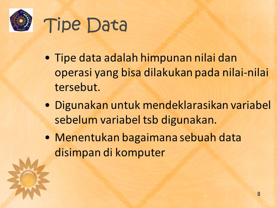 Tipe Data Tipe data adalah himpunan nilai dan operasi yang bisa dilakukan pada nilai-nilai tersebut.