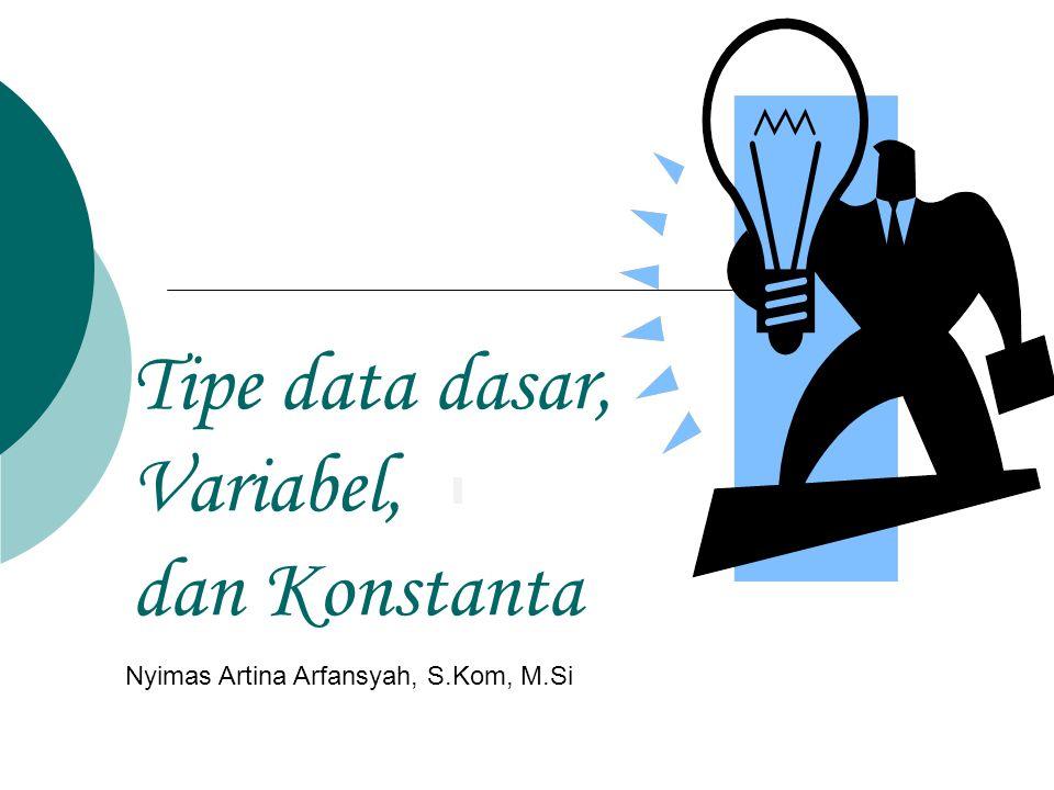 Tipe data dasar, Variabel, dan Konstanta