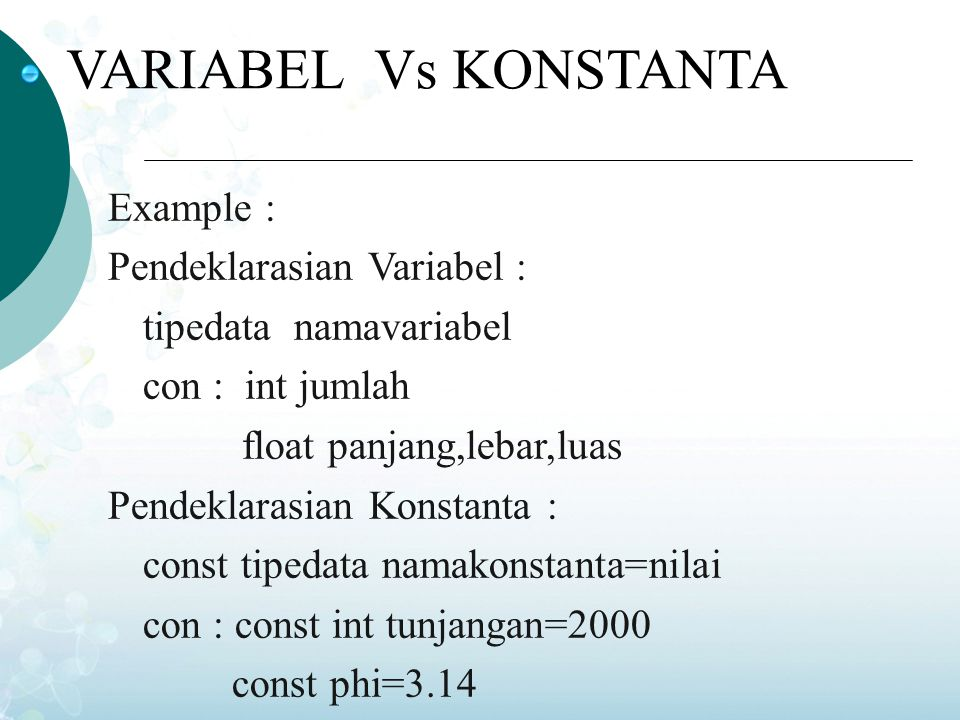 VARIABEL Vs KONSTANTA Example : Pendeklarasian Variabel :