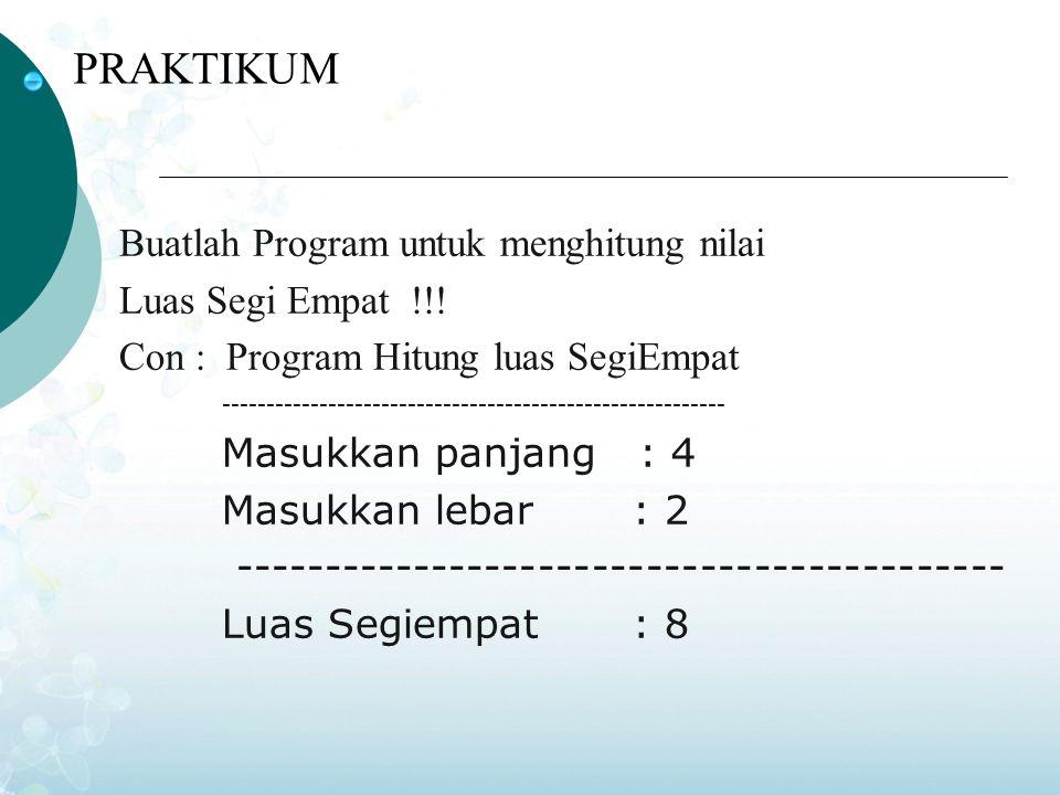 PRAKTIKUM Buatlah Program untuk menghitung nilai Luas Segi Empat !!!