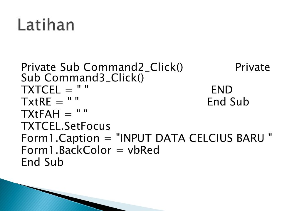 Latihan Private Sub Command2_Click() Private Sub Command3_Click()