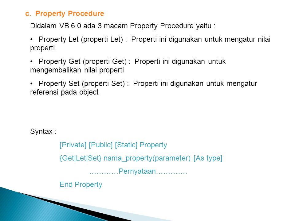 c. Property Procedure Didalam VB 6.0 ada 3 macam Property Procedure yaitu :