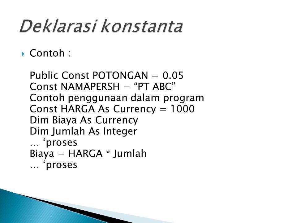 Deklarasi konstanta Contoh : Public Const POTONGAN = 0.05