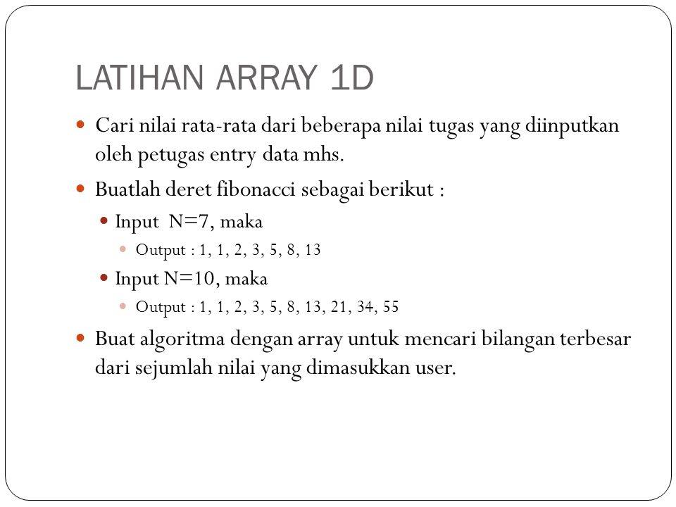 LATIHAN ARRAY 1D Cari nilai rata-rata dari beberapa nilai tugas yang diinputkan oleh petugas entry data mhs.