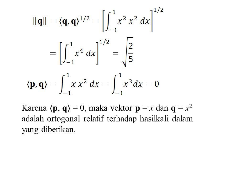 Karena 〈p, q〉 = 0, maka vektor p = x dan q = x2