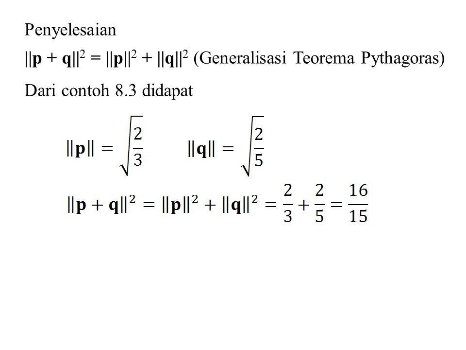 Penyelesaian ||p + q||2 = ||p||2 + ||q||2 (Generalisasi Teorema Pythagoras) Dari contoh 8.3 didapat