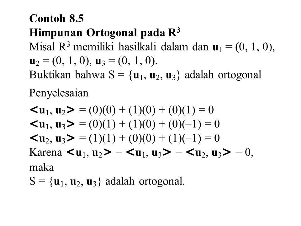 Contoh 8.5 Himpunan Ortogonal pada R3. Misal R3 memiliki hasilkali dalam dan u1 = (0, 1, 0), u2 = (0, 1, 0), u3 = (0, 1, 0).