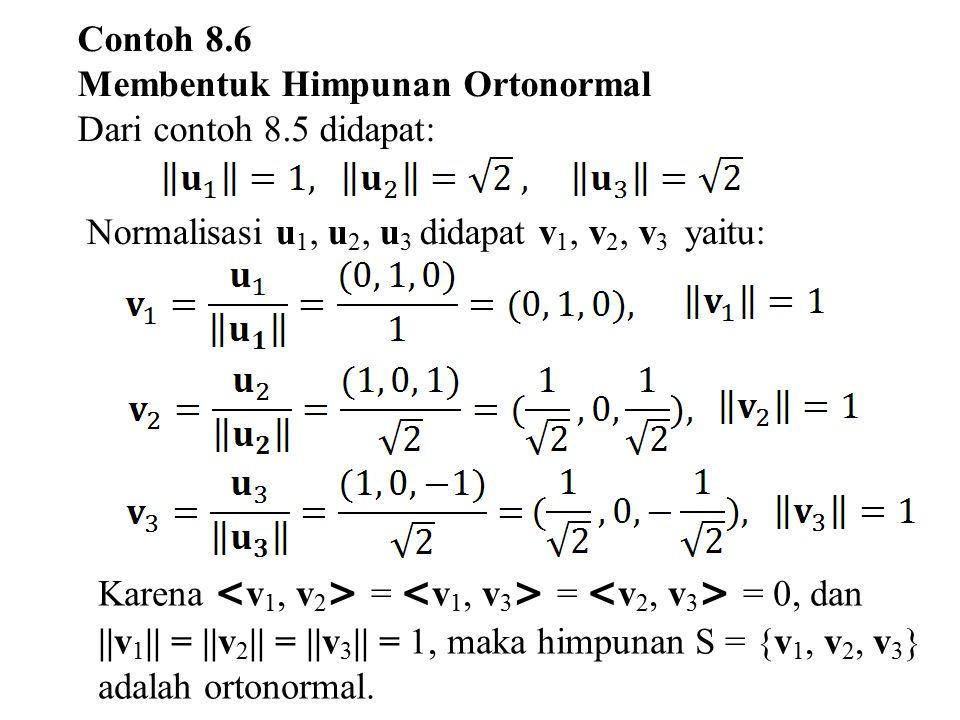 Contoh 8.6 Membentuk Himpunan Ortonormal. Dari contoh 8.5 didapat: Normalisasi u1, u2, u3 didapat v1, v2, v3 yaitu: