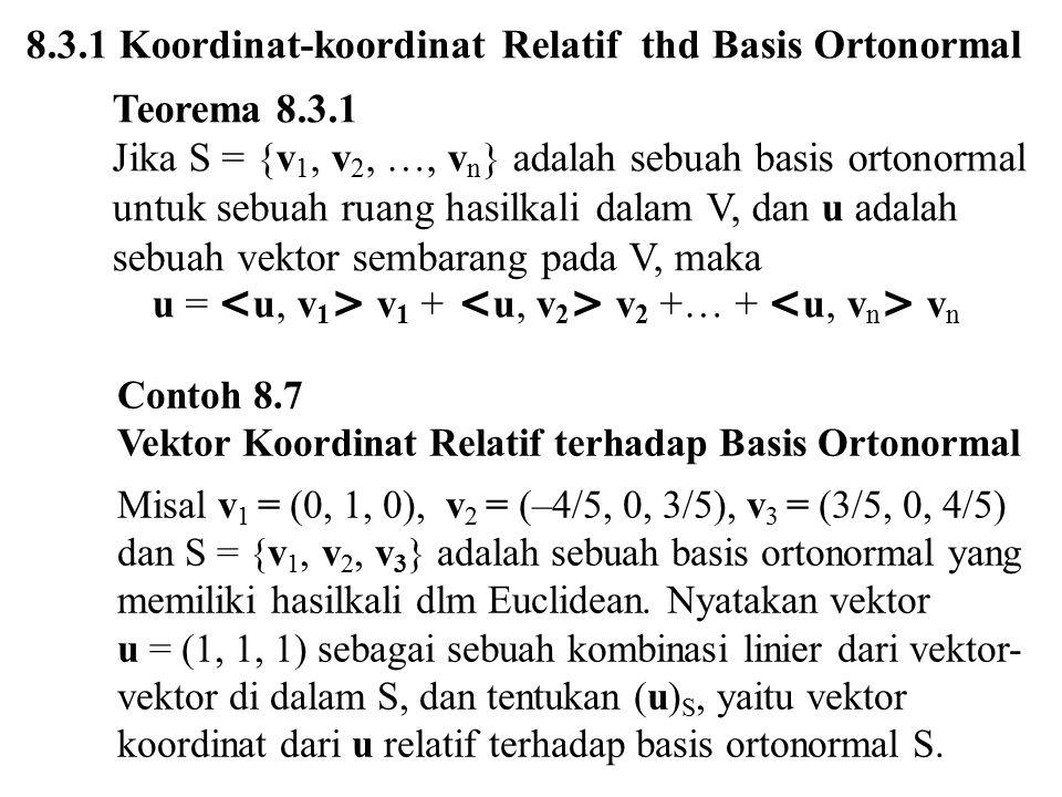 8.3.1 Koordinat-koordinat Relatif thd Basis Ortonormal Teorema 8.3.1