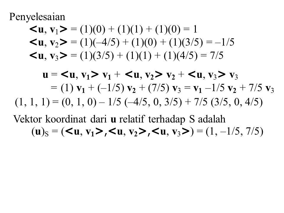 Penyelesaian <u, v1> = (1)(0) + (1)(1) + (1)(0) = 1. <u, v2> = (1)(–4/5) + (1)(0) + (1)(3/5) = –1/5.