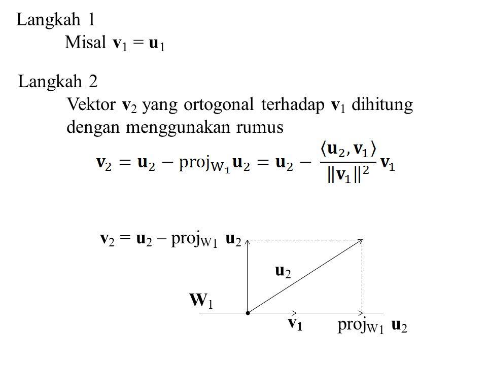 Langkah 1 Misal v1 = u1. Langkah 2. Vektor v2 yang ortogonal terhadap v1 dihitung. dengan menggunakan rumus.