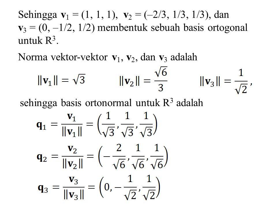 Sehingga v1 = (1, 1, 1), v2 = (–2/3, 1/3, 1/3), dan
