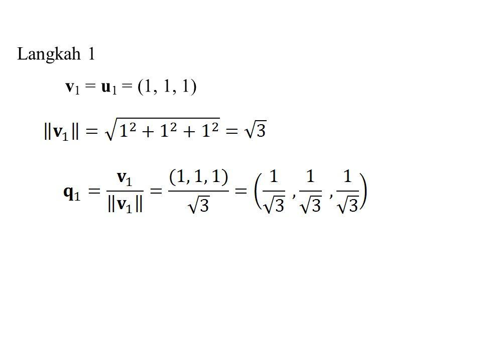 Langkah 1 v1 = u1 = (1, 1, 1)