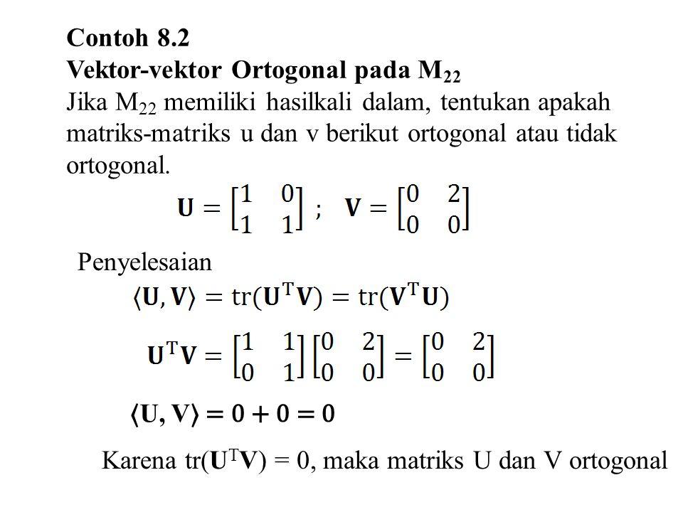 Contoh 8.2 Vektor-vektor Ortogonal pada M22.