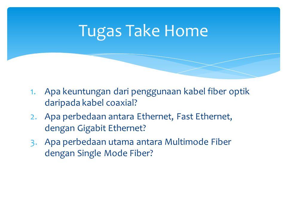 Tugas Take Home Apa keuntungan dari penggunaan kabel fiber optik daripada kabel coaxial