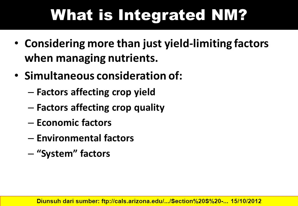 What is Integrated NM Considering more than just yield-limiting factors when managing nutrients. Simultaneous consideration of:
