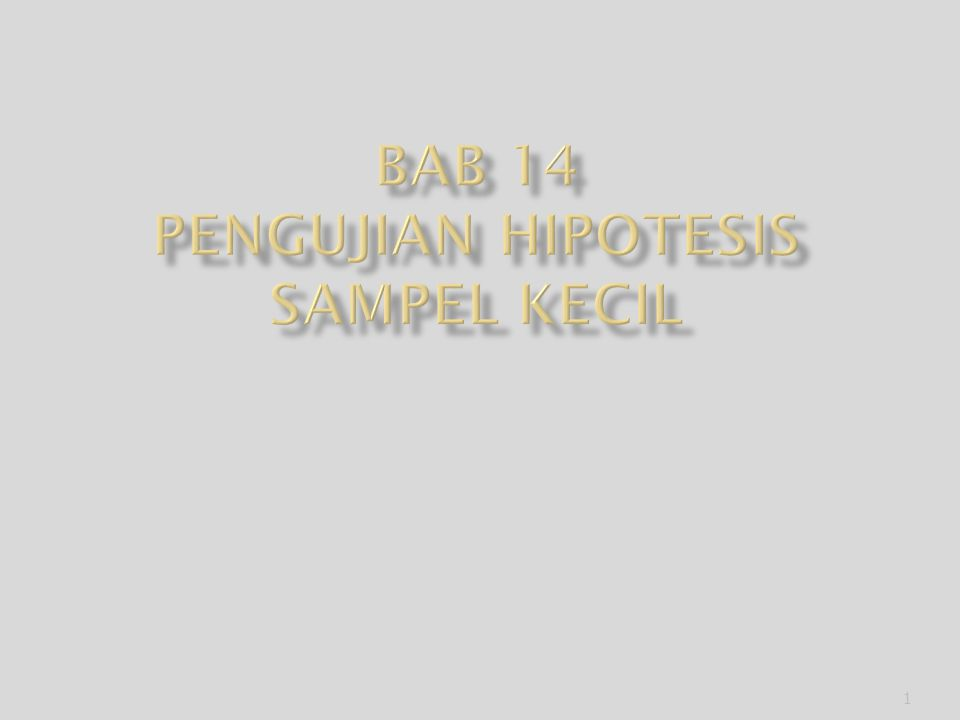 BAB 14 PENGUJIAN HIPOTESIS SAMPEL KECIL