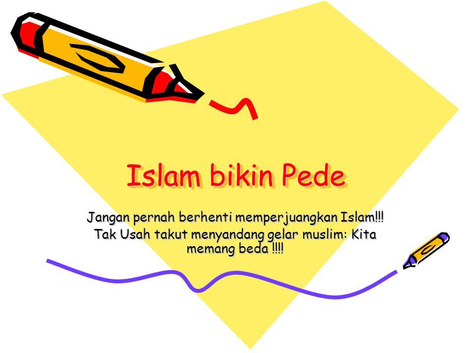 Islam bikin Pede Jangan pernah berhenti memperjuangkan Islam!!!