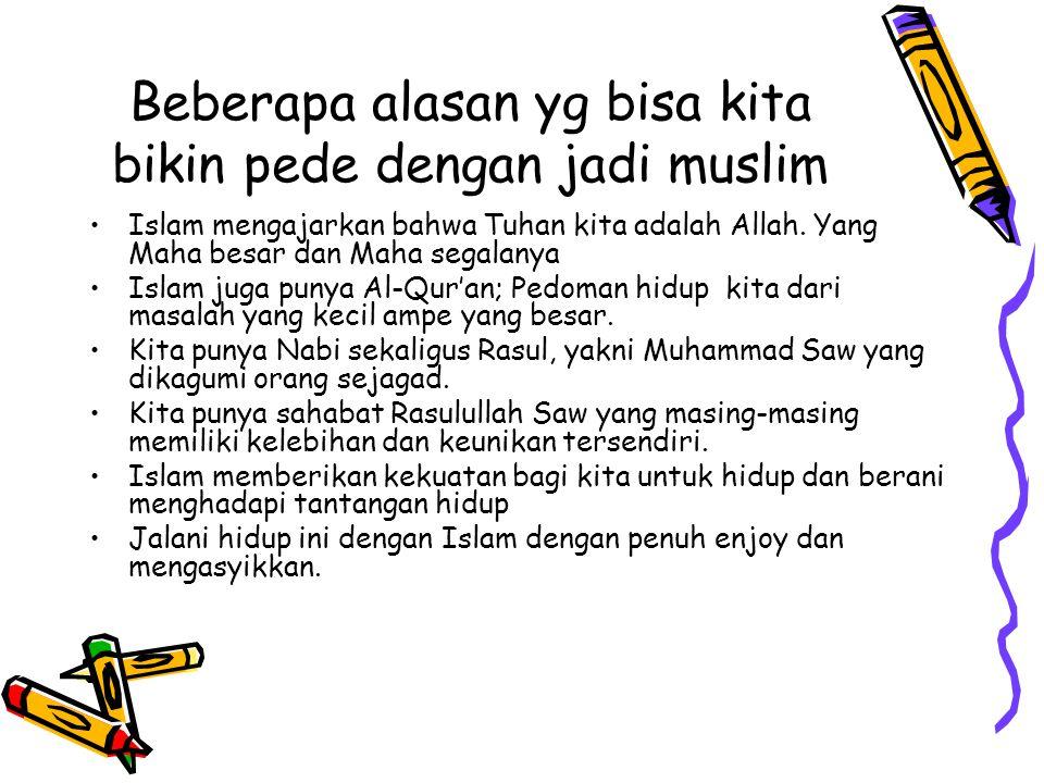 Beberapa alasan yg bisa kita bikin pede dengan jadi muslim