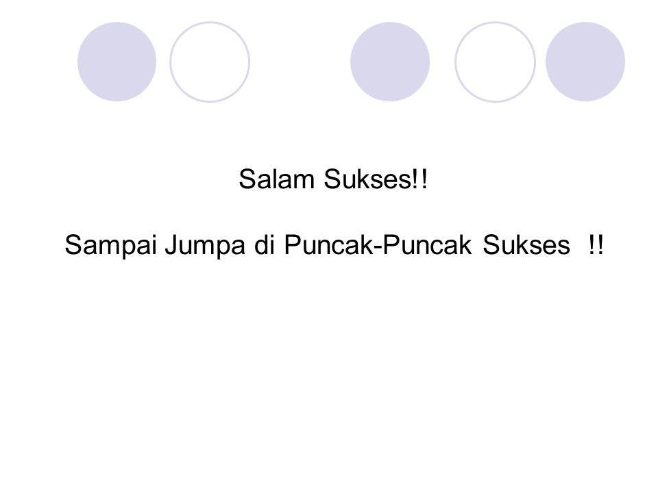 Salam Sukses!! Sampai Jumpa di Puncak-Puncak Sukses !!
