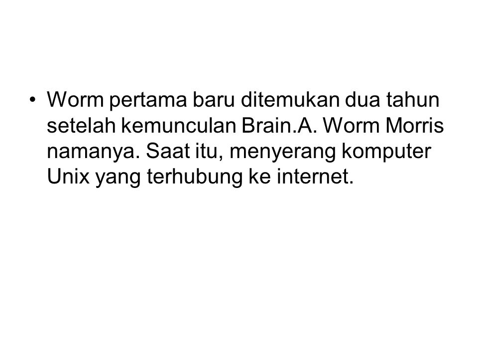 Worm pertama baru ditemukan dua tahun setelah kemunculan Brain. A