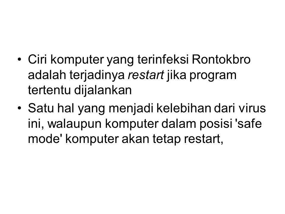 Ciri komputer yang terinfeksi Rontokbro adalah terjadinya restart jika program tertentu dijalankan