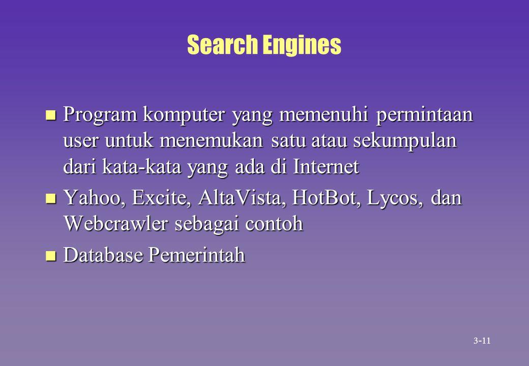 Search Engines Program komputer yang memenuhi permintaan user untuk menemukan satu atau sekumpulan dari kata-kata yang ada di Internet.