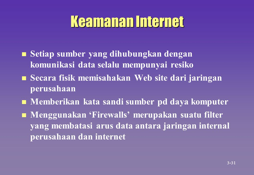 Keamanan Internet Setiap sumber yang dihubungkan dengan komunikasi data selalu mempunyai resiko.