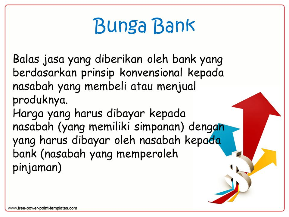 Bunga Bank Balas jasa yang diberikan oleh bank yang berdasarkan prinsip konvensional kepada nasabah yang membeli atau menjual produknya.