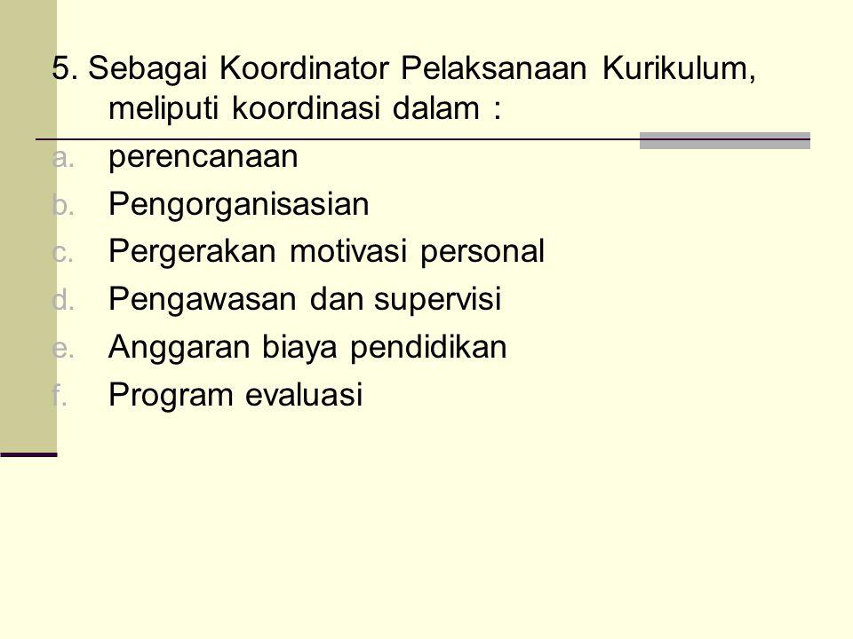 5. Sebagai Koordinator Pelaksanaan Kurikulum, meliputi koordinasi dalam :