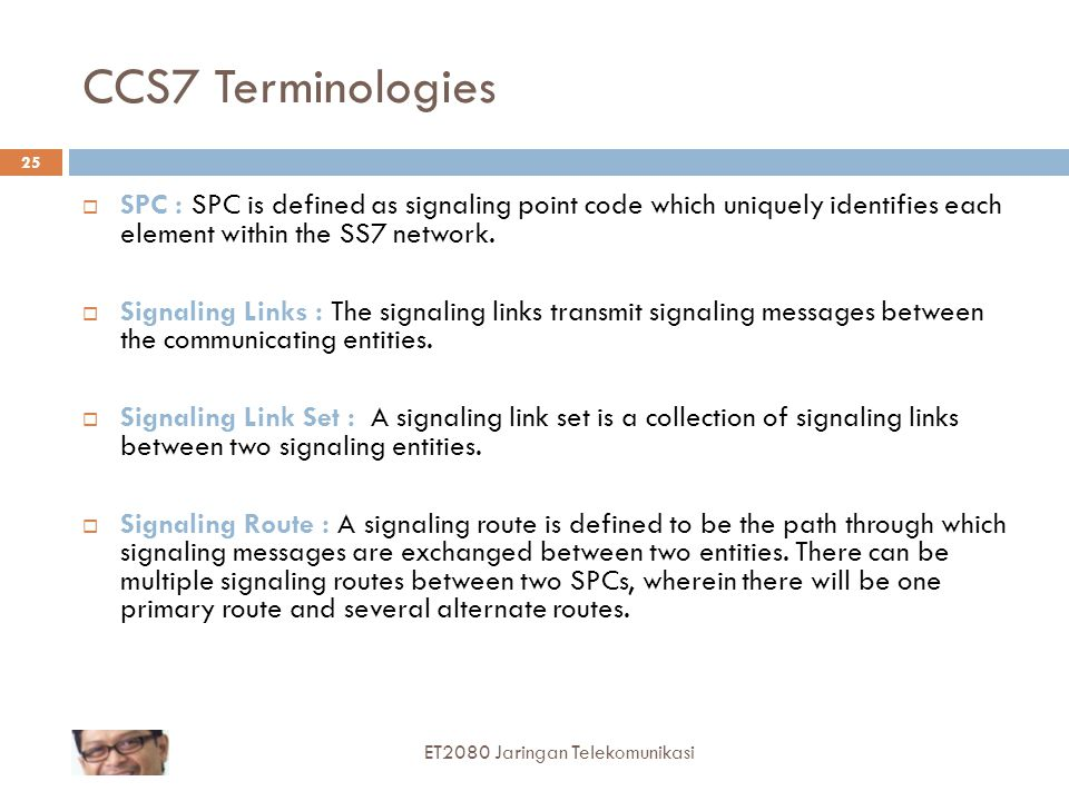 CCS7 Terminologies SPC : SPC is defined as signaling point code which uniquely identifies each element within the SS7 network.
