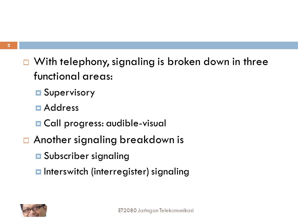 With telephony, signaling is broken down in three functional areas: