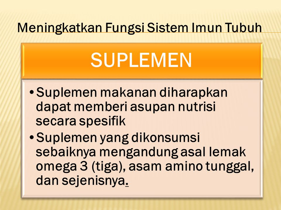 SUPLEMEN Meningkatkan Fungsi Sistem Imun Tubuh