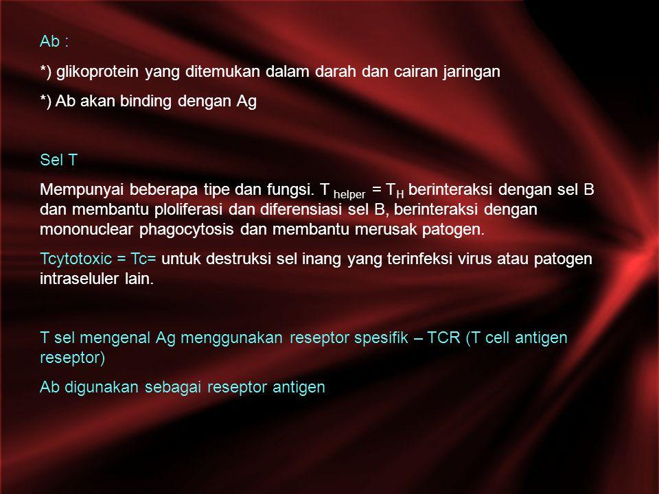 Ab : *) glikoprotein yang ditemukan dalam darah dan cairan jaringan. *) Ab akan binding dengan Ag.