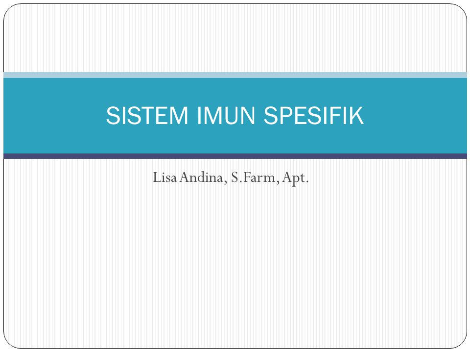 SISTEM IMUN SPESIFIK Lisa Andina, S.Farm, Apt.