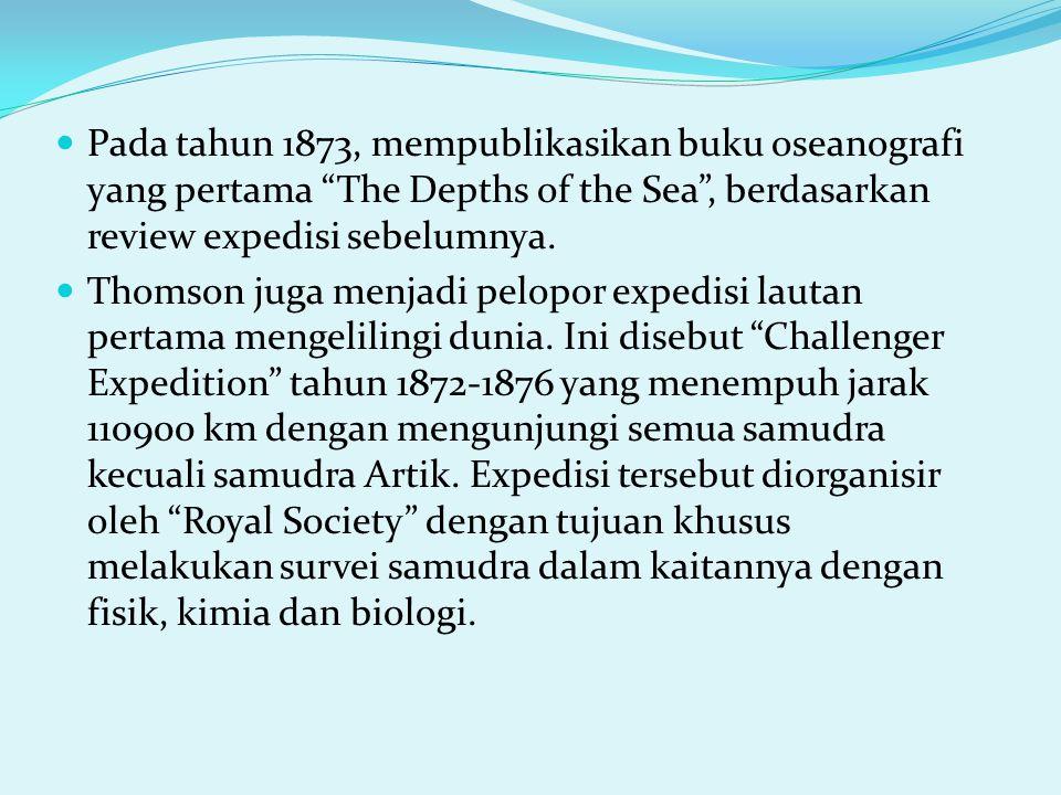 Pada tahun 1873, mempublikasikan buku oseanografi yang pertama The Depths of the Sea , berdasarkan review expedisi sebelumnya.