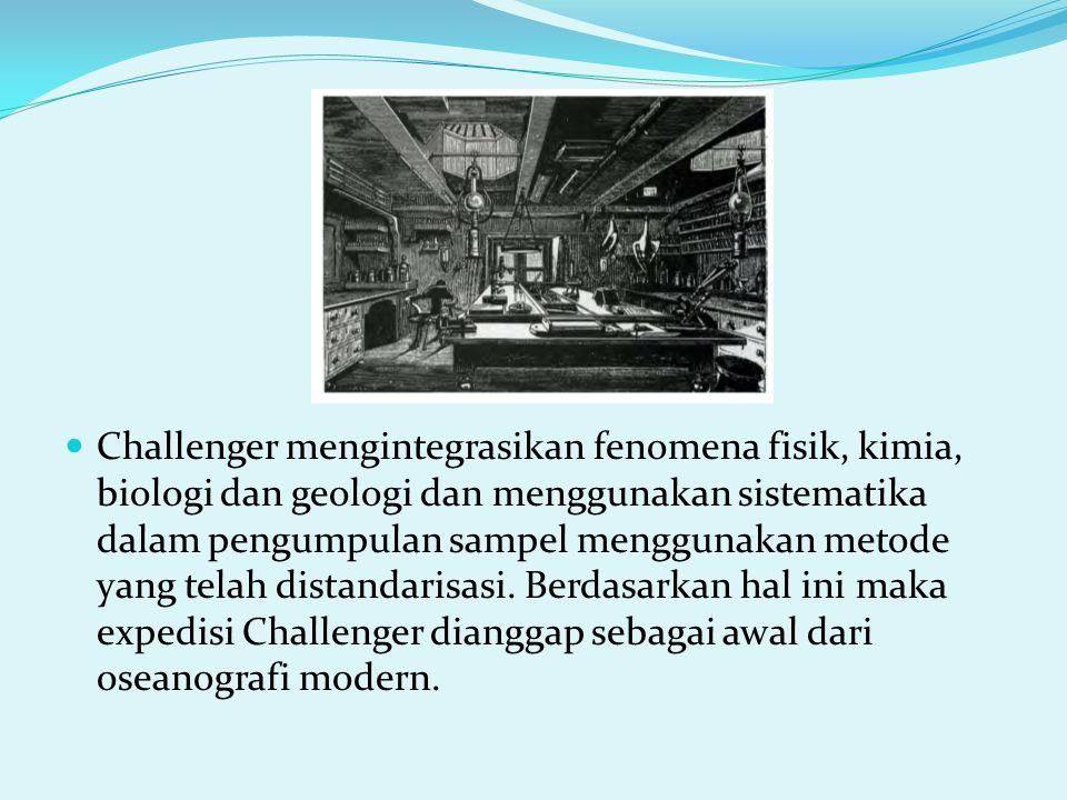 Challenger mengintegrasikan fenomena fisik, kimia, biologi dan geologi dan menggunakan sistematika dalam pengumpulan sampel menggunakan metode yang telah distandarisasi.