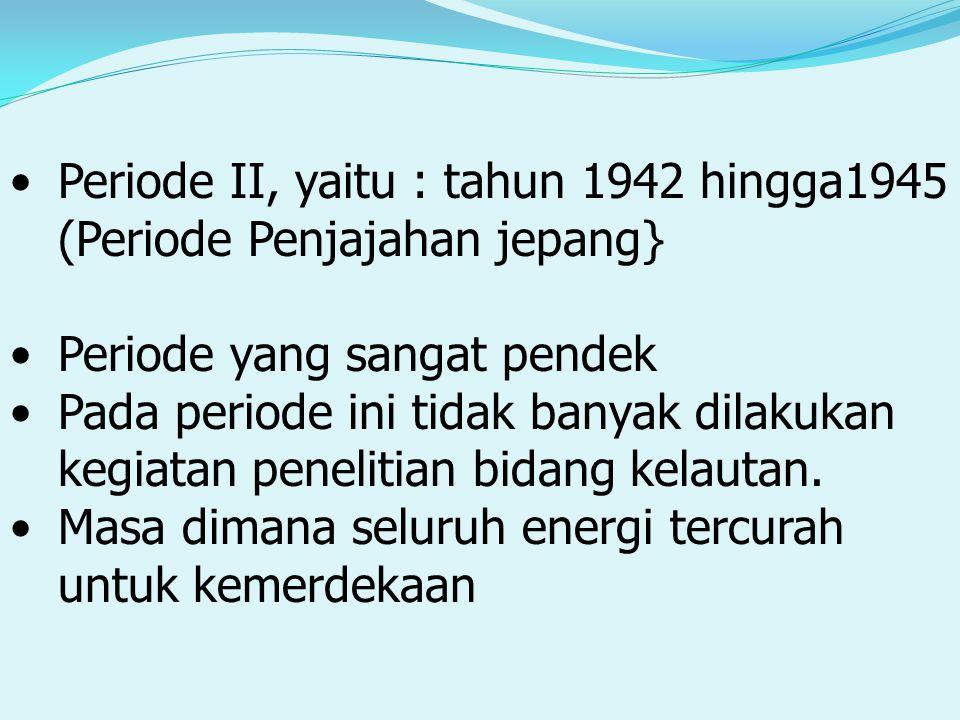 Periode II, yaitu : tahun 1942 hingga1945 (Periode Penjajahan jepang}